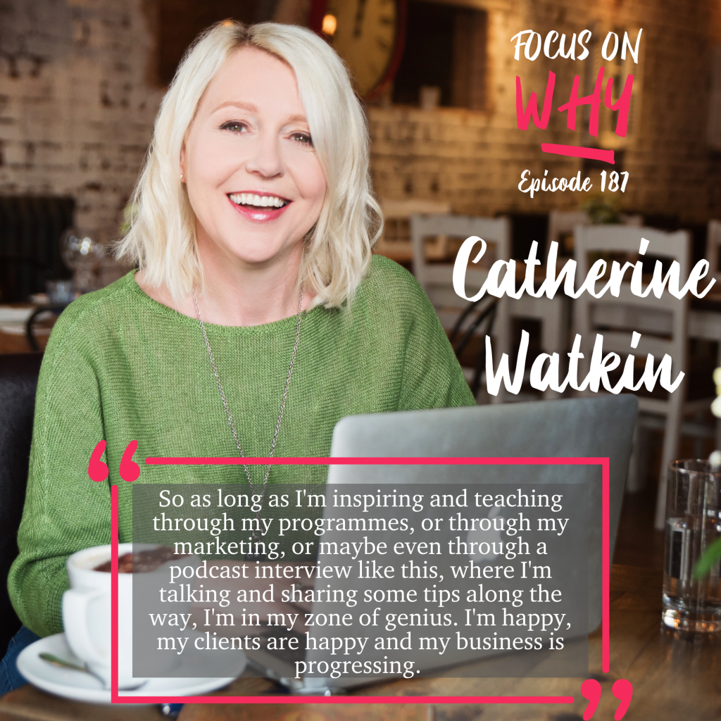 Catherine Watkin quote from The Focus On Why Podcast 187